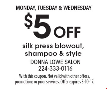 Monday, Tuesday & Wednesday $5 Off silk press blowout, shampoo & style. With this coupon. Not valid with other offers, promotions or prior services. Offer expires 3-10-17.