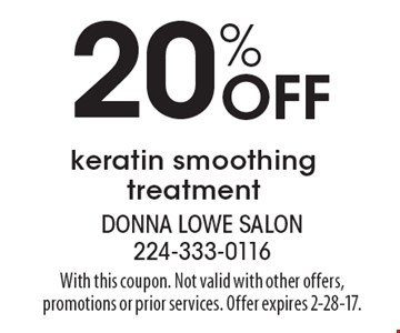 Off 20% keratin smoothing treatment. With this coupon. Not valid with other offers, promotions or prior services. Offer expires 2-28-17.