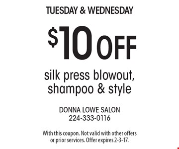 Tuesday & Wednesday. $10 off silk press blowout, shampoo & style. With this coupon. Not valid with other offers or prior services. Offer expires 2-3-17.