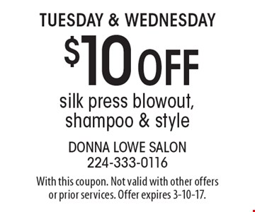 Tuesday & Wednesday. $10 off silk press blowout, shampoo & style. With this coupon. Not valid with other offers or prior services. Offer expires 3-10-17.