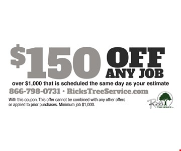 $150 off any job over $1000 that is scheduled the same day as your estimate.. With this coupon. This offer cannot be combined with any other offers or applied to prior purchases. Minimum job $1000.