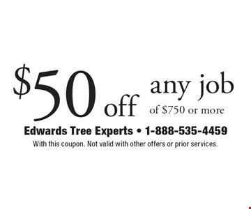 $50 off any job of $750 or more. With this coupon. Not valid with other offers or prior services.