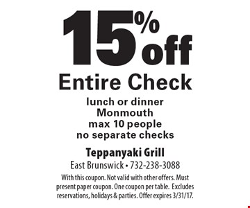 15% off Entire Check lunch or dinner. Monmouth. max 10 people. no separate checks. With this coupon. Not valid with other offers. Must present paper coupon. One coupon per table. Excludes reservations, holidays & parties. Offer expires 3/31/17.