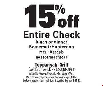 15% off Entire Check lunch or dinner. Somerset/Hunterdon. max. 10 people. no separate checks. With this coupon. Not valid with other offers. Must present paper coupon. One coupon per table. Excludes reservations, holidays & parties. Expires 1-31-17.