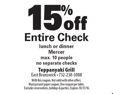 15% off Entire Check. Lunch or dinner. Mercer. Max. 10 people. No separate checks. With this coupon. Not valid with other offers. Must present paper coupon. One coupon per table.Excludes reservations, holidays & parties. Expires 10/31/16.