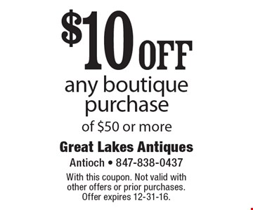 $10 off any boutique purchase of $50 or more. With this coupon. Not valid with other offers or prior purchases. Offer expires 12-31-16.