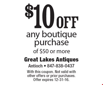 $10off any boutique purchase of $50 or more. With this coupon. Not valid with other offers or prior purchases. Offer expires 12-31-16.