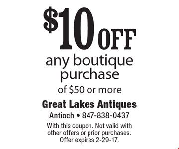 $10 off any boutique purchase of $50 or more. With this coupon. Not valid with other offers or prior purchases. Offer expires 2-29-17.