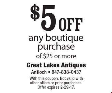 $5 off any boutique purchase of $25 or more. With this coupon. Not valid with other offers or prior purchases. Offer expires 2-29-17.
