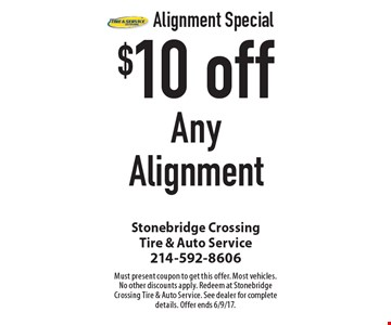 Alignment Special: $10 Off Any Alignment. Must present coupon to get this offer. Most vehicles. No other discounts apply. Redeem at Stonebridge Crossing Tire & Auto Service. See dealer for complete details. Offer ends 6/9/17.