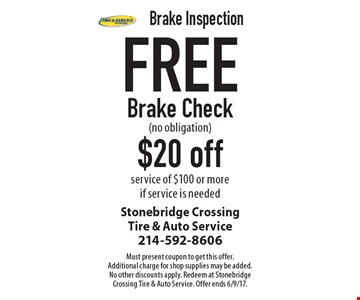 Brake Inspection: Free Brake Check (no obligation). $20 off service of $100 or more if service is needed. Must present coupon to get this offer. Additional charge for shop supplies may be added. No other discounts apply. Redeem at Stonebridge Crossing Tire & Auto Service. Offer ends 6/9/17.