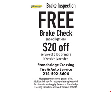 Brake Inspection. Free Brake Check (no obligation). $20 off service of $100 or more if service is needed. Must present coupon to get this offer. Additional charge for shop supplies may be added. No other discounts apply. Redeem at Stonebridge Crossing Tire & Auto Service. Offer ends 8/25/17.