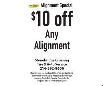 Alignment Special. $10 off Any Alignment. Must present coupon to get this offer. Most vehicles. No other discounts apply. Redeem at Stonebridge Crossing Tire & Auto Service. See dealer for complete details. Offer ends 9/29/17.