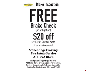 Brake Inspection. Free Brake Check (no obligation). $20 off service of $100 or more if service is needed. Must present coupon to get this offer. Additional charge for shop supplies may be added. No other discounts apply. Redeem at Stonebridge Crossing Tire & Auto Service. Offer ends 9/29/17.