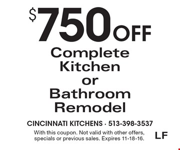 $750Off Complete Kitchen or Bathroom Remodel. With this coupon. Not valid with other offers, specials or previous sales. Expires 11-18-16.