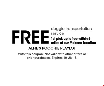 Free doggie transportation service. 1st pick up is free within 5 miles of our Mokena location. With this coupon. Not valid with other offers or prior purchases. Expires 10-28-16.