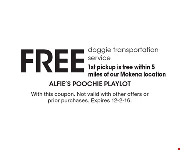 Free doggie transportation service. 1st pickup is free within 5 miles of our Mokena location. With this coupon. Not valid with other offers or prior purchases. Expires 12-2-16.