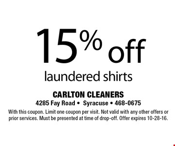 15% off laundered shirts. With this coupon. Limit one coupon per visit. Not valid with any other offers or prior services. Must be presented at time of drop-off. Offer expires 10-28-16.