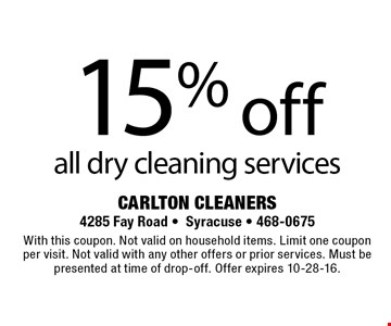 15% off all dry cleaning services. With this coupon. Not valid on household items. Limit one coupon per visit. Not valid with any other offers or prior services. Must be presented at time of drop-off. Offer expires 10-28-16.