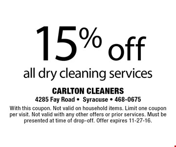 15% off all dry cleaning services. With this coupon. Not valid on household items. Limit one coupon per visit. Not valid with any other offers or prior services. Must be presented at time of drop-off. Offer expires 11-27-16.