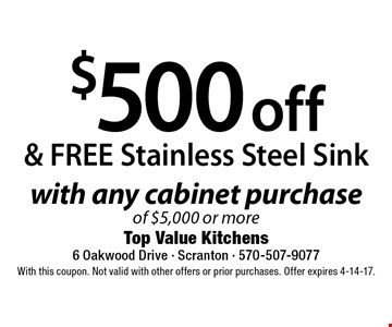 $500 off & FREE Stainless Steel Sink with any cabinet purchase of $5,000 or more. With this coupon. Not valid with other offers or prior purchases. Offer expires 4-14-17.