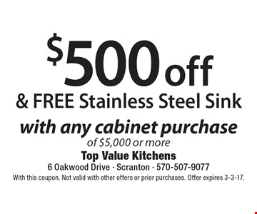 $500 off & FREE Stainless Steel Sink with any cabinet purchase of $5,000 or more. With this coupon. Not valid with other offers or prior purchases. Offer expires 3-3-17.