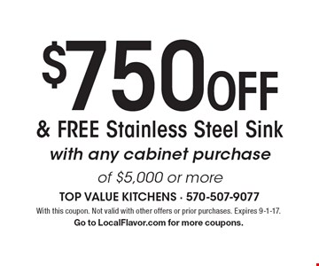 $750 Off & FREE Stainless Steel Sink with any cabinet purchase of $5,000 or more. With this coupon. Not valid with other offers or prior purchases. Expires 9-1-17. Go to LocalFlavor.com for more coupons.