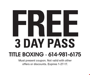 Free 3 day pass. Must present coupon. Not valid with other offers or discounts. Expires 1-27-17.