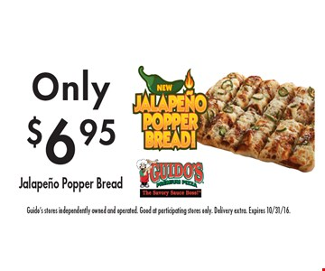 Only $6.95 Jalapeno Popper Bread. Guido's stores independently owned and operated. Good at participating stores only. Delivery extra. Expires 10/31/16.