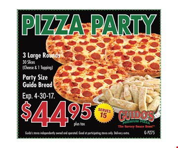 $44.95 plus tax Pizza Party 3 large rounds & party size Guido bread. Guido's stores independently owned and operated. Good at participating stores only. Delivery extra. Expires 4/30/17. G-PZ75