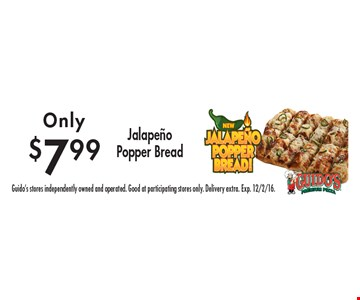 Only $7.99 for Jalapeno Popper Bread. Guido's stores independently owned and operated. Good at participating stores only. Delivery extra. Exp. 12/2/16.
