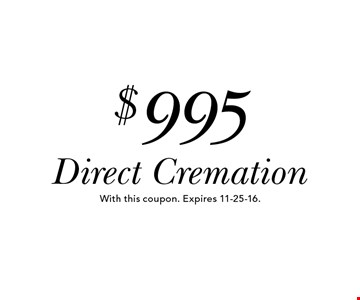 $995 Direct Cremation. With this coupon. Expires 11-25-16.