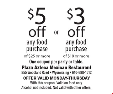 $5 off any food purchase of $25 or more. $3 off any food purchase of $18 or more. One coupon per party or table. Offer valid Monday-Thursday With this coupon. Valid on food only. Alcohol not included. Not valid with other offers.