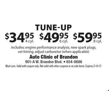 Tune-Up: $34.95 4 cyl. $49.95 6 cyl. $59.95 8 cyl. Includes: engine performance analysis, new spark plugs, set timing, adjust carburetor (when applicable). Most cars. Valid with coupon only. Not valid with other coupons or on sale items. Expires 2-10-17.