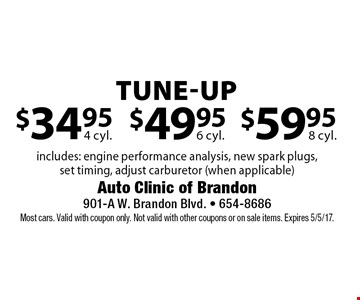 tune-up $59.95 8 cyl. or $49.95 6 cyl. or $34.95 4 cyl. includes: engine performance analysis, new spark plugs,set timing, adjust carburetor (when applicable). Most cars. Valid with coupon only. Not valid with other coupons or on sale items. Expires 5/5/17.