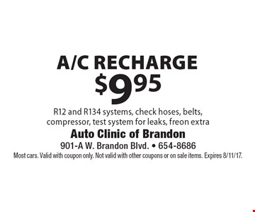 $9.95 a/c recharge R12 and R134 systems, check hoses, belts,compressor, test system for leaks, freon extra. Most cars. Valid with coupon only. Not valid with other coupons or on sale items. Expires 8/11/17.