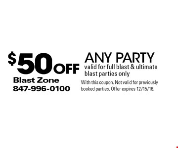 $50 off any party valid for full blast & ultimate blast parties only. With this coupon. Not valid for previously booked parties. Offer expires 12/15/16.
