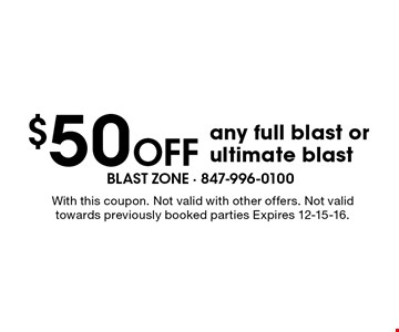 $50 Off any full blast or ultimate blast. With this coupon. Not valid with other offers. Not valid towards previously booked parties Expires 12-15-16.