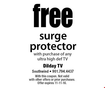 Free surge protector with purchase of any ultra high def TV. With this coupon. Not valid with other offers or prior purchases. Offer expires 11-11-16.