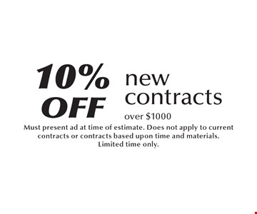10% off new contracts over $1000. Must present ad at time of estimate. Does not apply to current contracts or contracts based upon time and materials. Limited time only.