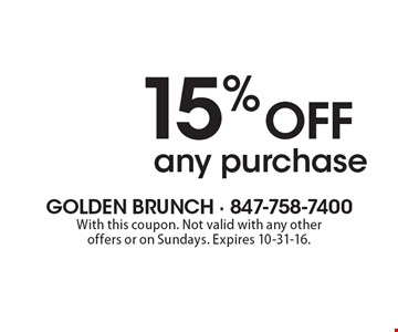 15% off any purchase. With this coupon. Not valid with any other offers or on Sundays. Expires 10-31-16.