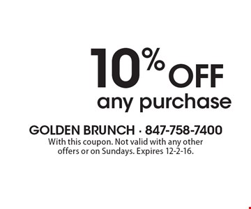 10% off any purchase. With this coupon. Not valid with any other offers or on Sundays. Expires 12-2-16.