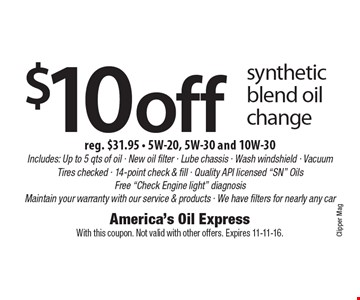 $10 off synthetic blend oil change, reg. $31.95. 5W-20, 5W-30 and 10W-30. Includes: Up to 5 qts of oil - New oil filter - Lube chassis - Wash windshield - Vacuum Tires checked - 14-point check & fill - Quality API licensed