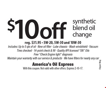 $10off synthetic blend oil change reg. $31.95 - 5W-20, 5W-30 and 10W-30Includes: Up to 5 qts of oil - New oil filter - Lube chassis - Wash windshield - Vacuum Tires checked - 14-point check & fill - Quality API licensed