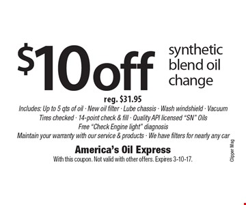 $10 off synthetic blend oil change reg. $31.95Includes: Up to 5 qts of oil - New oil filter - Lube chassis - Wash windshield - Vacuum Tires checked - 14-point check & fill - Quality API licensed