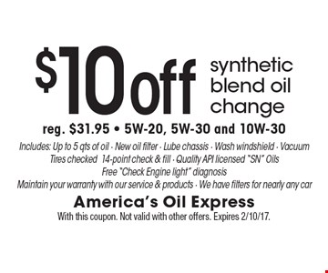 $10 off synthetic blend oil change. Reg. $31.95 - 5W-20, 5W-30 and 10W-30. Includes: Up to 5 qts of oil - New oil filter - Lube chassis - Wash windshield - Vacuum Tires checked 14-point check & fill - Quality API licensed