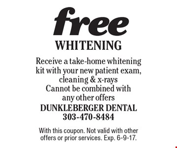 Free Whitening Receive a take-home whitening kit with your new patient exam, cleaning & x-rays. Cannot be combined with any other offers. With this coupon. Not valid with other offers or prior services. Exp. 6-9-17.