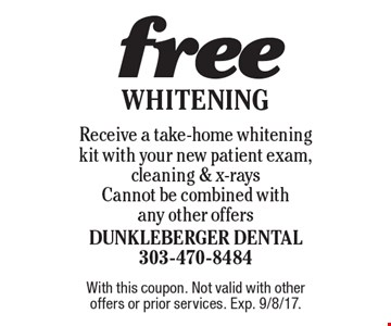 free Whitening Receive a take-home whitening kit with your new patient exam, cleaning & x-rays Cannot be combined with any other offers. With this coupon. Not valid with other offers or prior services. Exp. 9/8/17.