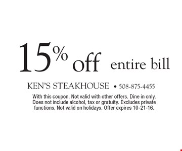15% off entire bill. With this coupon. Not valid with other offers. Dine in only. Does not include alcohol, tax or gratuity. Excludes private functions. Not valid on holidays. Offer expires 10-21-16.
