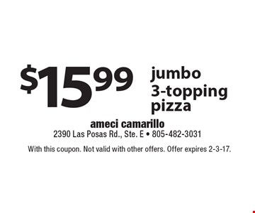 $15.99 jumbo 3-topping pizza. With this coupon. Not valid with other offers. Offer expires 2-3-17.